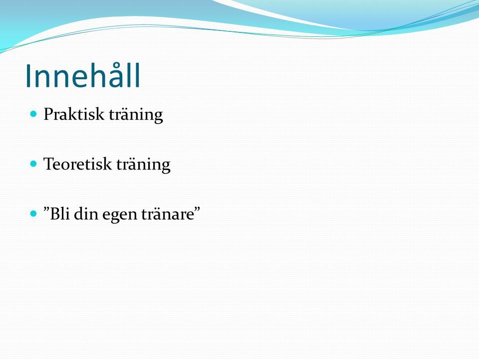 """Innehåll Praktisk träning Teoretisk träning """"Bli din egen tränare"""""""