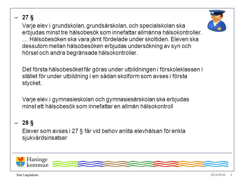 2014-09-06 3 Kate Langenkrans –27 § Varje elev i grundskolan, grundsärskolan, och specialskolan ska erbjudas minst tre hälsobesök som innefattar allmä