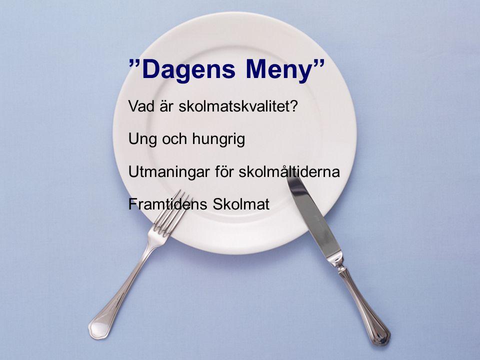 """Vad är skolmatskvalitet? Ung och hungrig Utmaningar för skolmåltiderna Framtidens Skolmat """"Dagens Meny"""""""