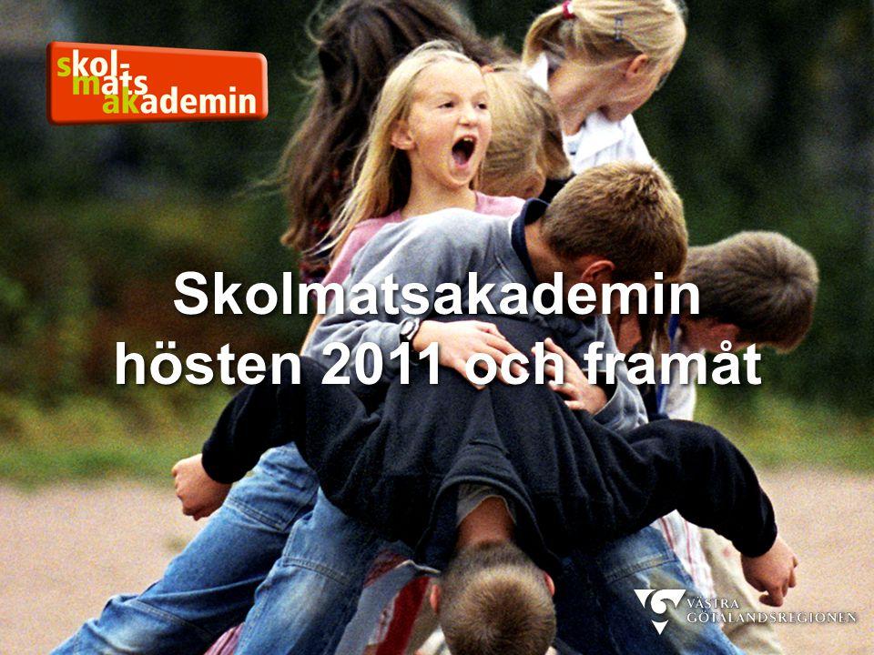 Skolmatsakademin hösten 2011 och framåt Skolmatsakademin hösten 2011 och framåt