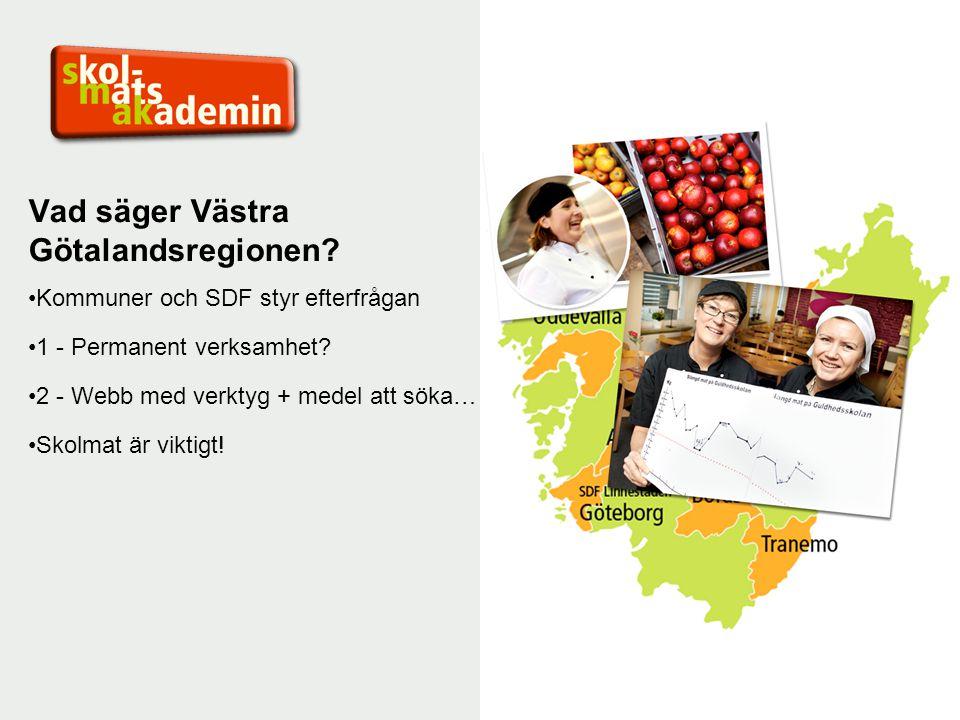 Vad säger Västra Götalandsregionen? Kommuner och SDF styr efterfrågan 1 - Permanent verksamhet? 2 - Webb med verktyg + medel att söka… Skolmat är vikt