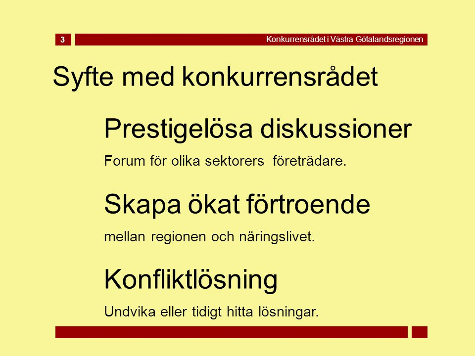 Syfte med konkurrensrådet 3 Konkurrensrådet i Västra Götalandsregionen Prestigelösa diskussioner Forum för olika sektorers företrädare.
