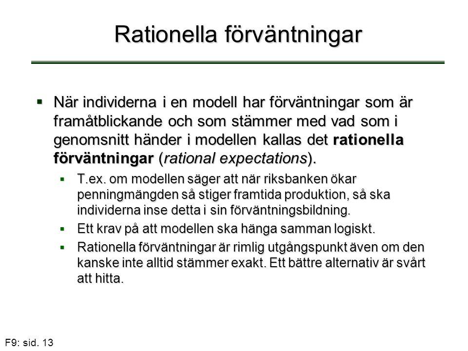 F9: sid. 13 Rationella förväntningar  När individerna i en modell har förväntningar som är framåtblickande och som stämmer med vad som i genomsnitt h