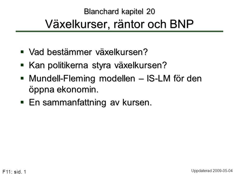F11: sid. 1 Blanchard kapitel 20 Växelkurser, räntor och BNP  Vad bestämmer växelkursen?  Kan politikerna styra växelkursen?  Mundell-Fleming model