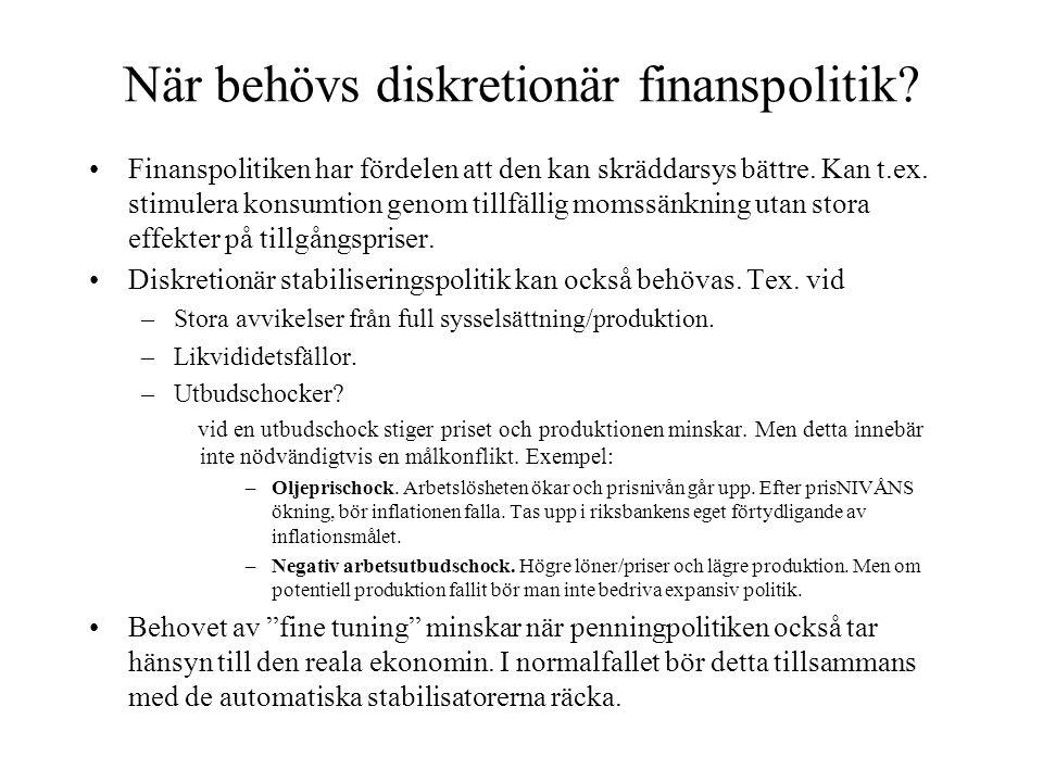 När behövs diskretionär finanspolitik? Finanspolitiken har fördelen att den kan skräddarsys bättre. Kan t.ex. stimulera konsumtion genom tillfällig mo