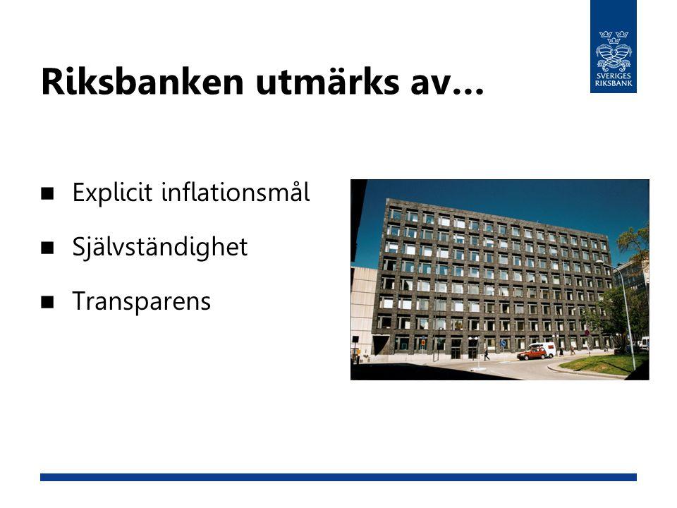 Riksbanken utmärks av… Explicit inflationsmål Självständighet Transparens
