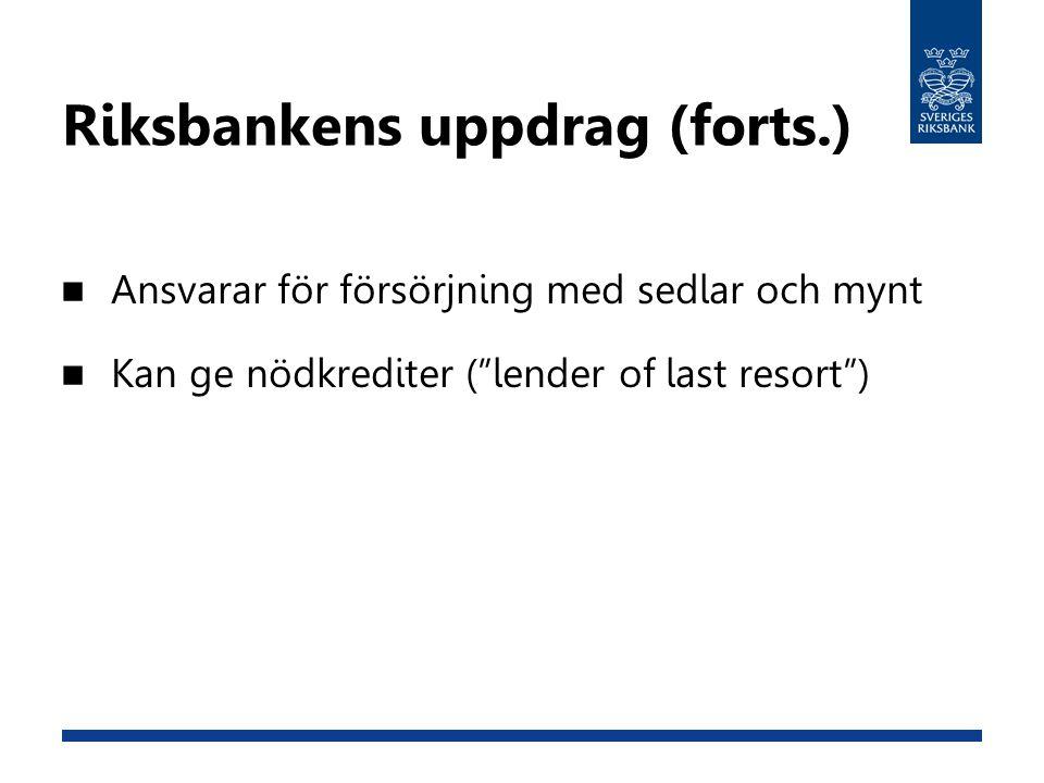 """Riksbankens uppdrag (forts.) Ansvarar för försörjning med sedlar och mynt Kan ge nödkrediter (""""lender of last resort"""")"""