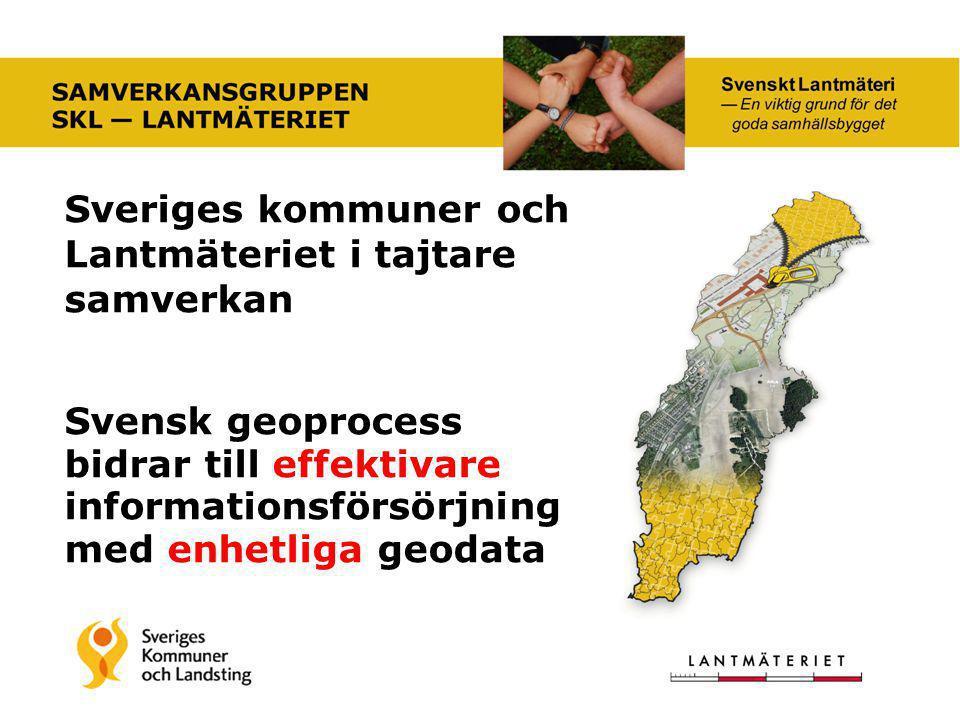 Allt fler nyttjare och nya användningsområden som behöver harmoniserade geodata Förbättrar möjligheterna till att dra nytta av utvecklingen inom IT- och tjänsteområdet Ett viktigt bidrag till myndigheternas gemensamma arbete inom E-förvaltning Svensk geoprocess tar tillvara de nya möjligheterna för att uppnå visionen Svenskt Lantmäterivisionen Svenskt Lantmäteri Varför tajtare samverkan?