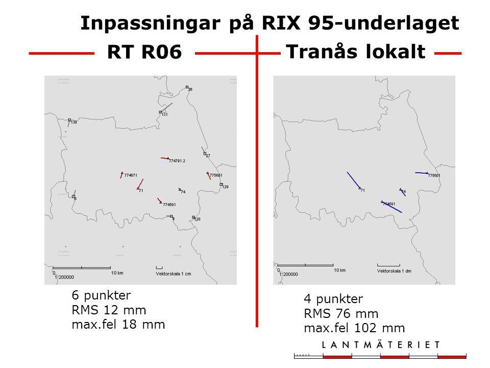 Tranås lokalt RT R06 21 punkter RMS 16 mm max.fel 35 mm 24 punkter RMS 72 mm max.fel 142 mm Inpassningar efter kompletteringsmätningar