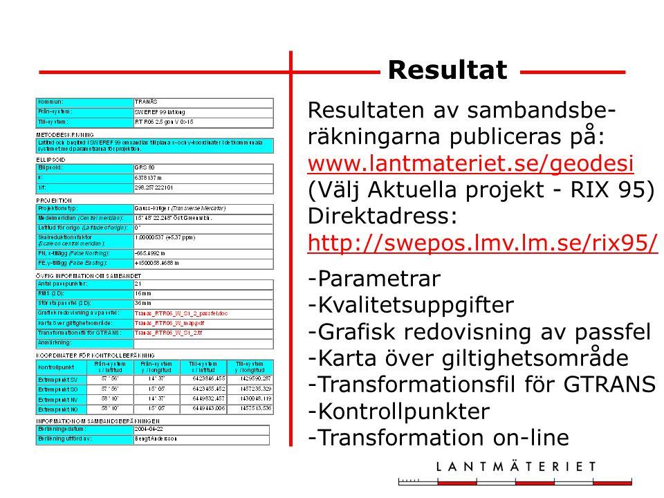 Resultat Resultaten av sambandsbe- räkningarna publiceras på: www.lantmateriet.se/geodesi (Välj Aktuella projekt - RIX 95) www.lantmateriet.se/geodesi