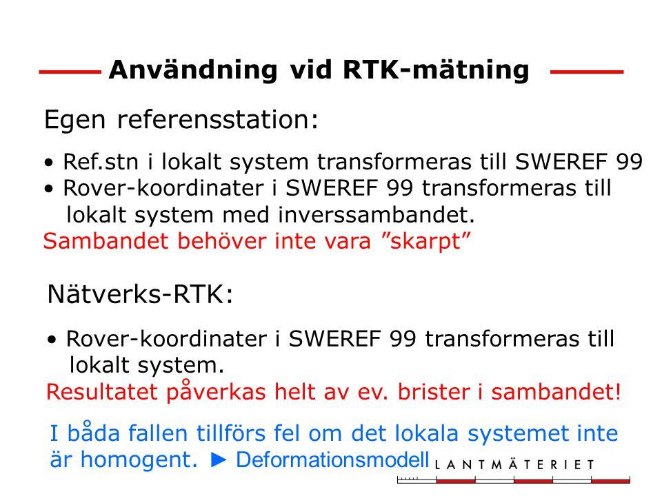Användning vid systembyte Om det lokala systemet är homogent: Transformation från det lokala systemet till SWEREF 99 med RIX 95-sambandet Kan utföras i de flesta program Om det lokala systemet är inhomogent: Upprätning av det lokala systemet med en korrektionsmodell Transformation från det lokala systemet till SWEREF 99 med RIX 95-sambandet Begränsade möjligheter i många program