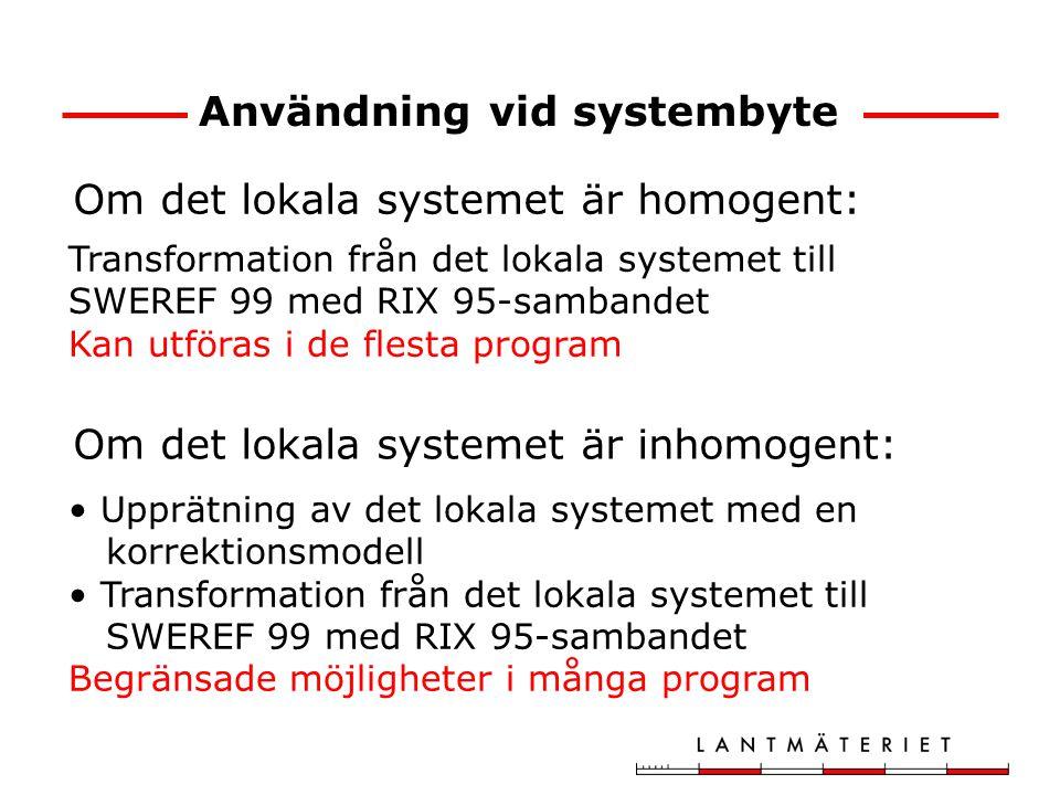 Användning vid systembyte Om det lokala systemet är homogent: Transformation från det lokala systemet till SWEREF 99 med RIX 95-sambandet Kan utföras