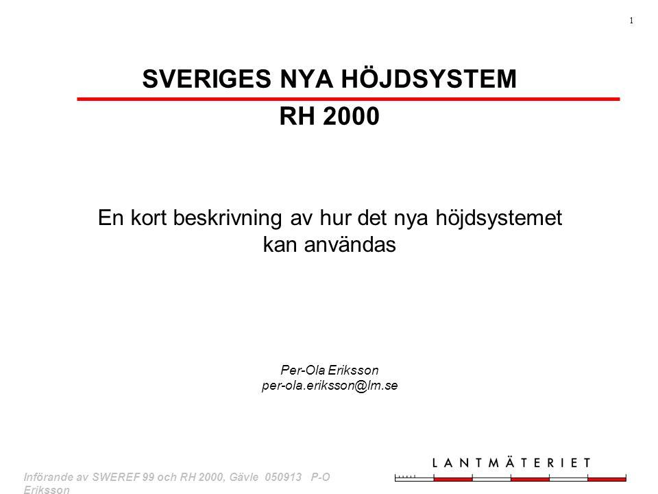 1 Införande av SWEREF 99 och RH 2000, Gävle 050913 P-O Eriksson SVERIGES NYA HÖJDSYSTEM RH 2000 En kort beskrivning av hur det nya höjdsystemet kan an