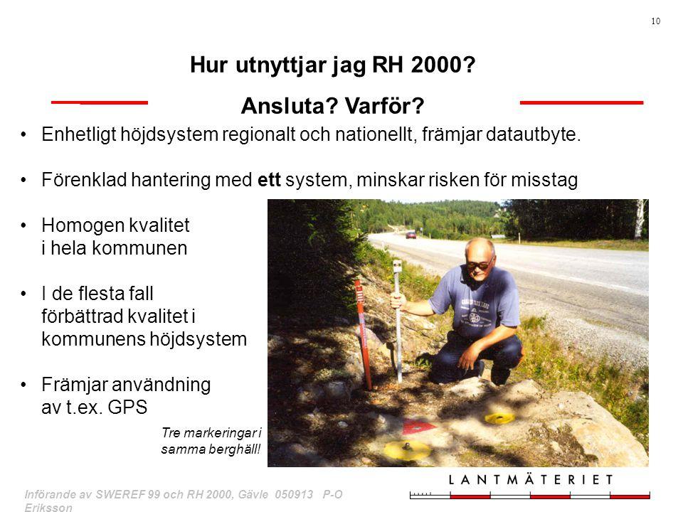 10 Införande av SWEREF 99 och RH 2000, Gävle 050913 P-O Eriksson Hur utnyttjar jag RH 2000? Ansluta? Varför? Enhetligt höjdsystem regionalt och nation