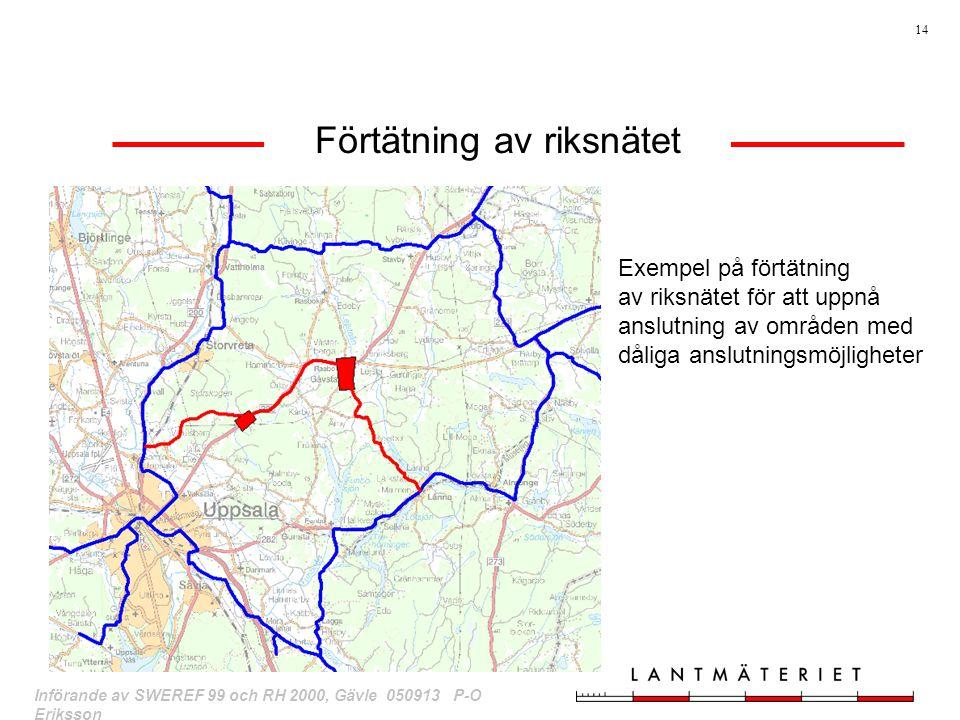 14 Införande av SWEREF 99 och RH 2000, Gävle 050913 P-O Eriksson Förtätning av riksnätet Exempel på förtätning av riksnätet för att uppnå anslutning a