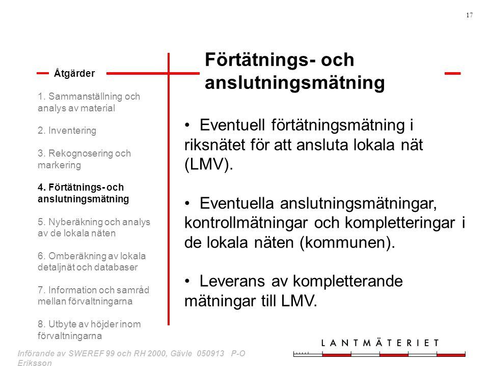 17 Införande av SWEREF 99 och RH 2000, Gävle 050913 P-O Eriksson Förtätnings- och anslutningsmätning Åtgärder Eventuell förtätningsmätning i riksnätet
