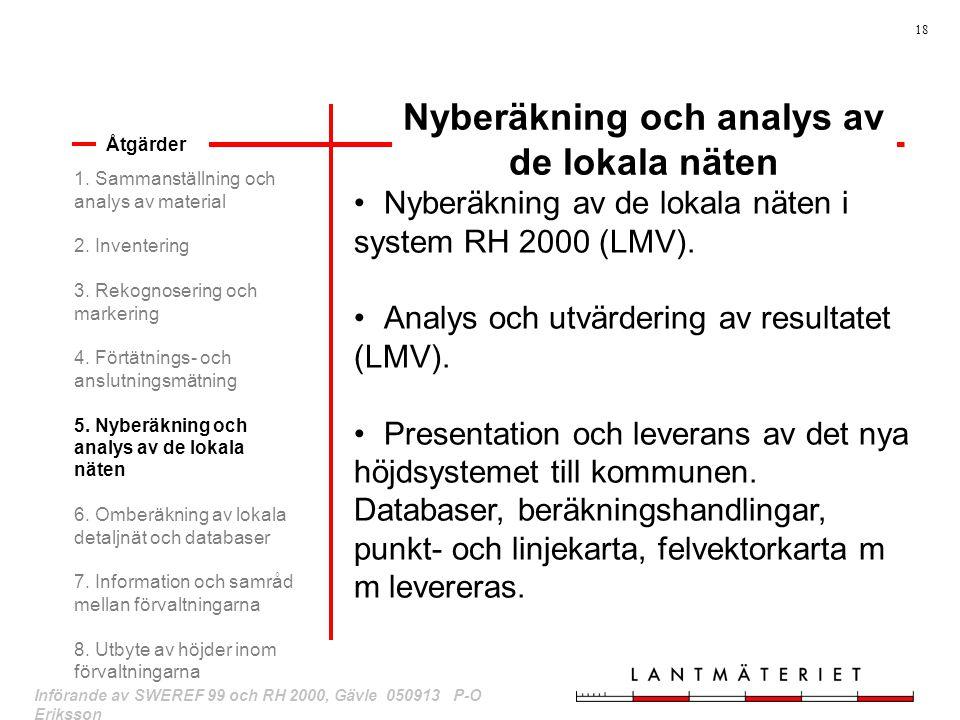 18 Införande av SWEREF 99 och RH 2000, Gävle 050913 P-O Eriksson Nyberäkning och analys av de lokala näten Åtgärder Nyberäkning av de lokala näten i s