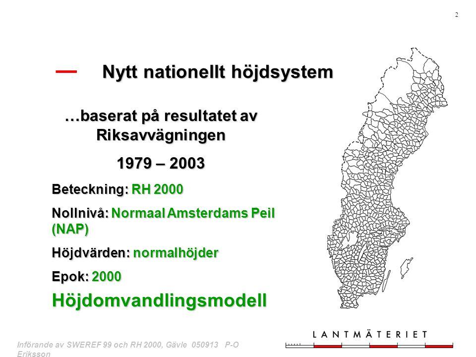 2 Införande av SWEREF 99 och RH 2000, Gävle 050913 P-O Eriksson …baserat på resultatet av Riksavvägningen 1979 – 2003 Beteckning: RH 2000 Nollnivå: No