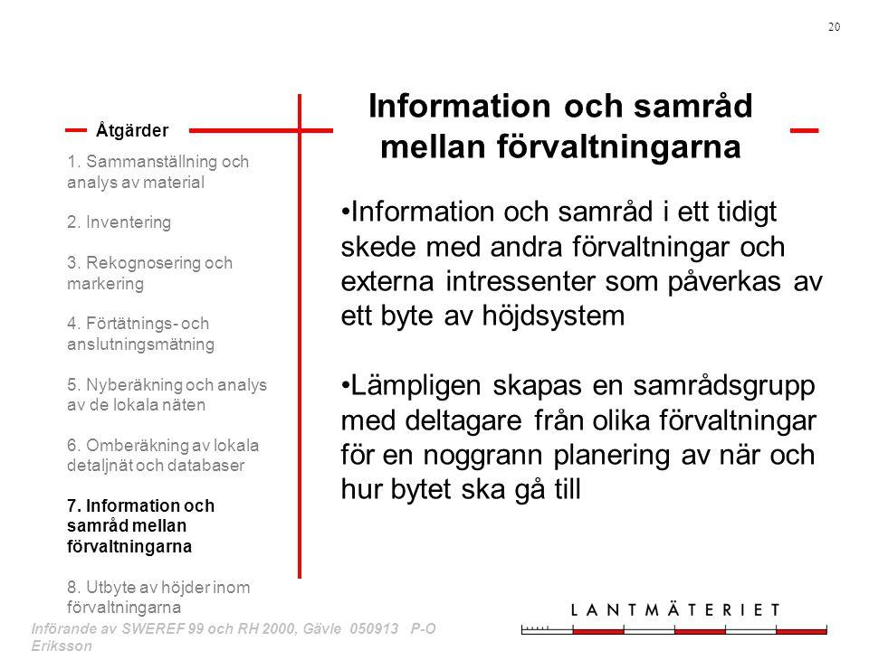 20 Införande av SWEREF 99 och RH 2000, Gävle 050913 P-O Eriksson Information och samråd mellan förvaltningarna Åtgärder Information och samråd i ett t