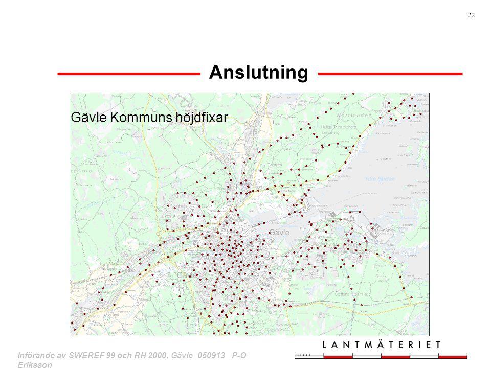 22 Införande av SWEREF 99 och RH 2000, Gävle 050913 P-O Eriksson Anslutning Gävle Kommuns höjdfixar