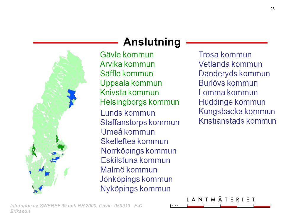 28 Införande av SWEREF 99 och RH 2000, Gävle 050913 P-O Eriksson Anslutning Gävle kommun Arvika kommun Säffle kommun Uppsala kommun Knivsta kommun Hel