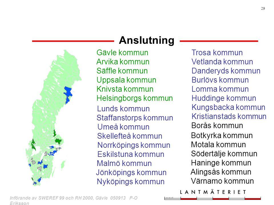 29 Införande av SWEREF 99 och RH 2000, Gävle 050913 P-O Eriksson Anslutning Gävle kommun Arvika kommun Säffle kommun Uppsala kommun Knivsta kommun Hel