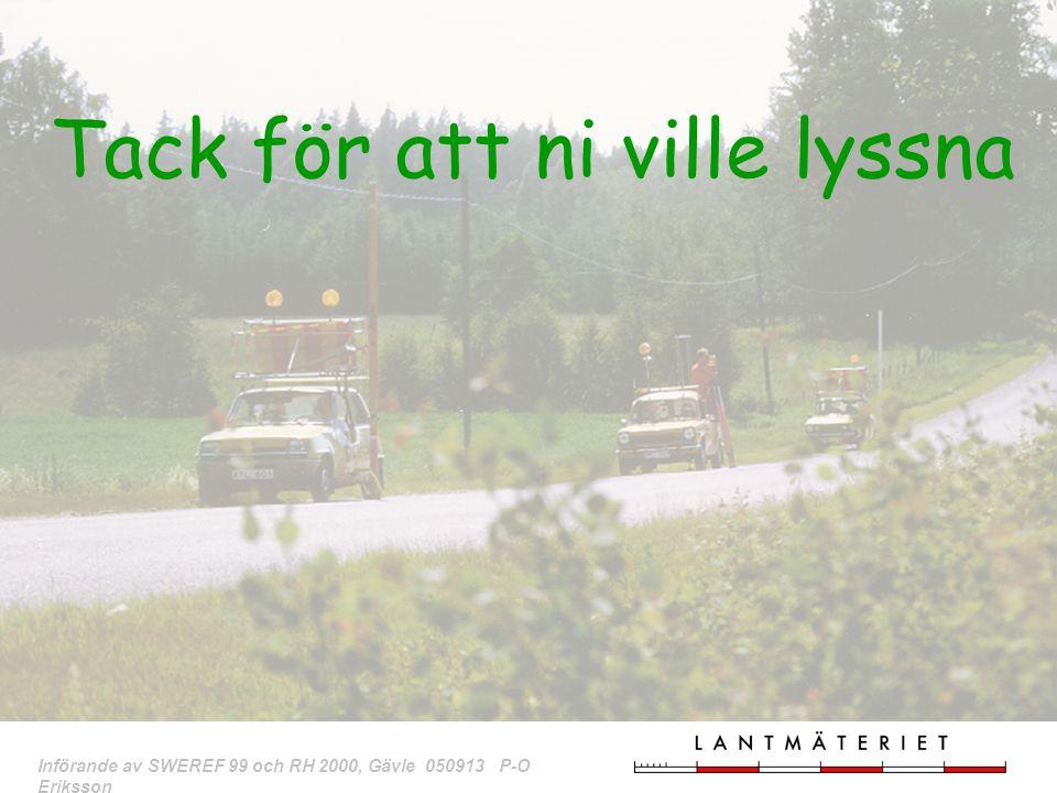 33 Införande av SWEREF 99 och RH 2000, Gävle 050913 P-O Eriksson Tack för att ni ville lyssna