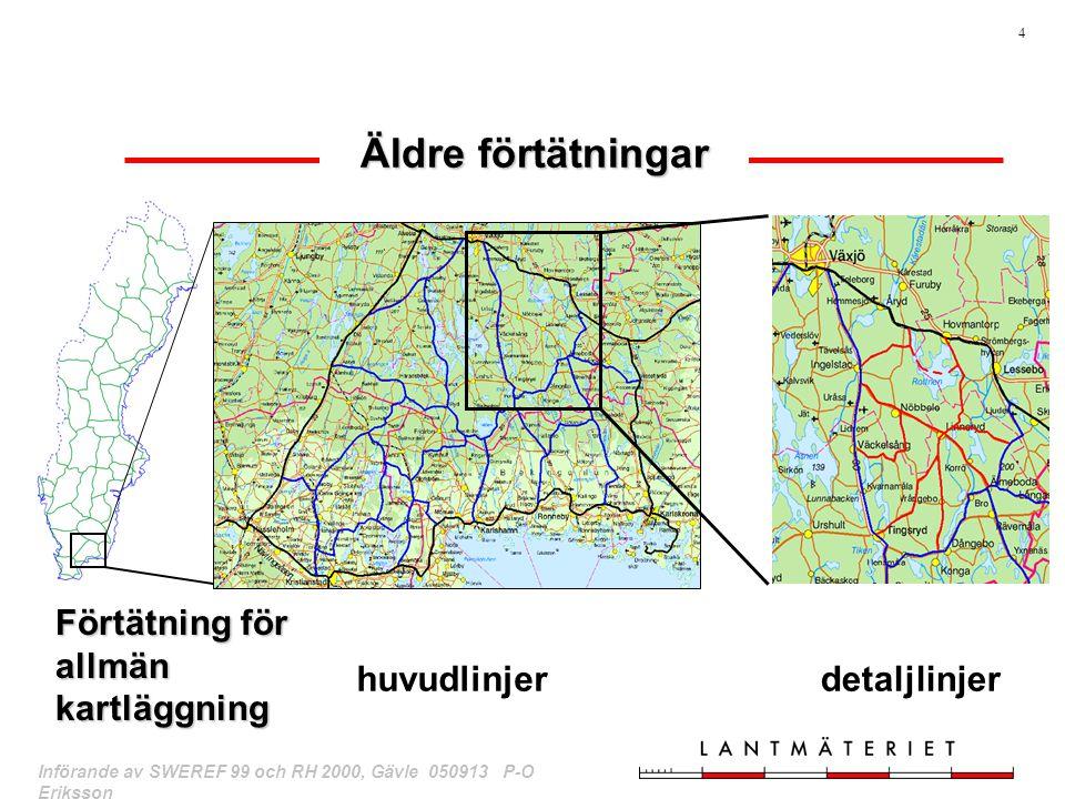 4 Införande av SWEREF 99 och RH 2000, Gävle 050913 P-O Eriksson Äldre förtätningar Förtätning för allmän kartläggning huvudlinjer detaljlinjer