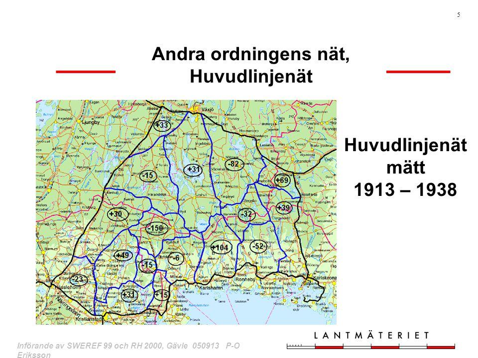 5 Införande av SWEREF 99 och RH 2000, Gävle 050913 P-O Eriksson Huvudlinjenät mätt 1913 – 1938 Andra ordningens nät, Huvudlinjenät