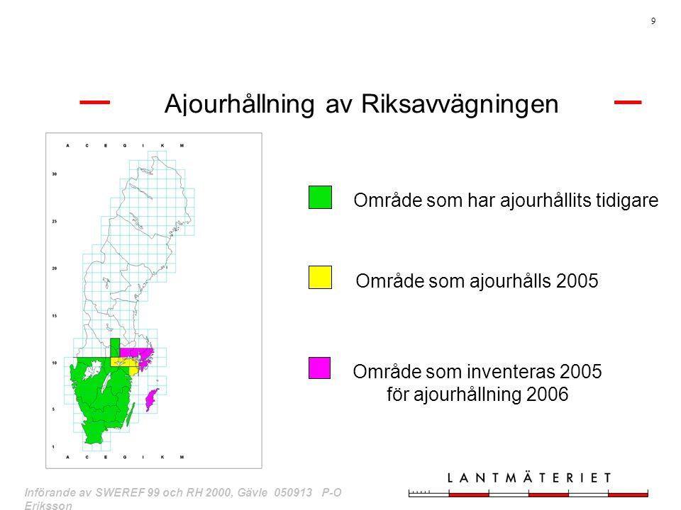 9 Införande av SWEREF 99 och RH 2000, Gävle 050913 P-O Eriksson Ajourhållning av Riksavvägningen Område som har ajourhållits tidigare Område som ajour