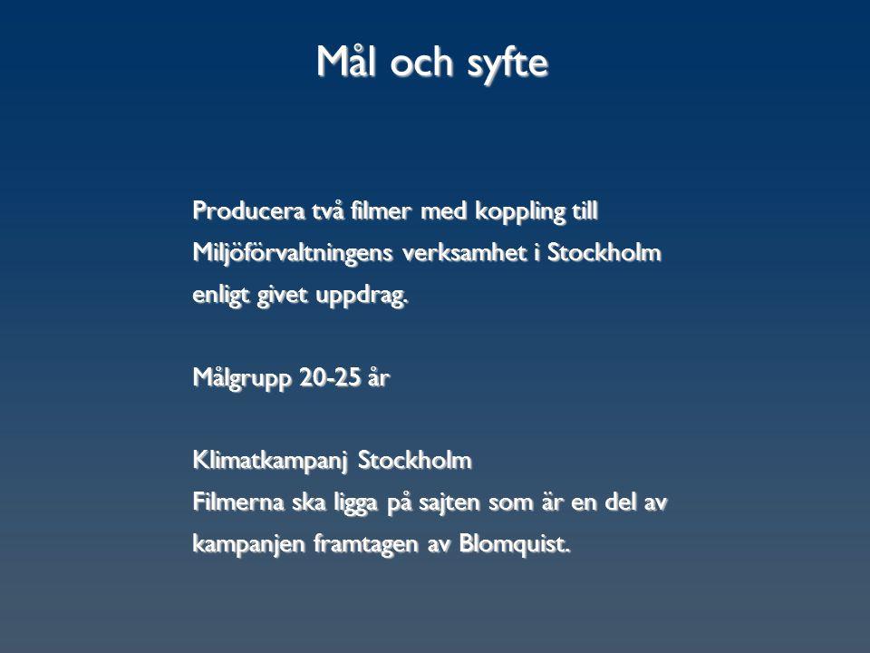 Mål och syfte Producera två filmer med koppling till Miljöförvaltningens verksamhet i Stockholm enligt givet uppdrag. Målgrupp 20-25 år Klimatkampanj