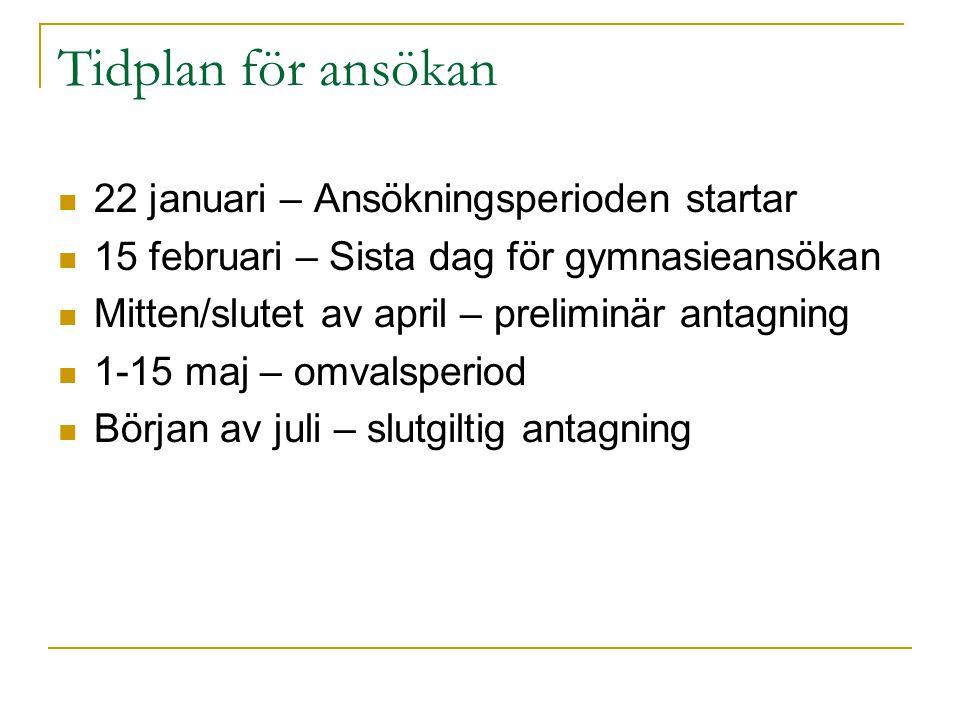 Tidplan för ansökan 22 januari – Ansökningsperioden startar 15 februari – Sista dag för gymnasieansökan Mitten/slutet av april – preliminär antagning