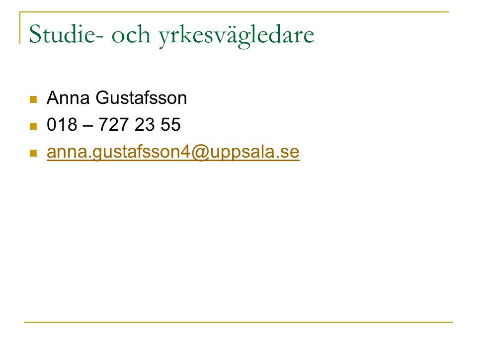 Studie- och yrkesvägledare Anna Gustafsson 018 – 727 23 55 anna.gustafsson4@uppsala.se