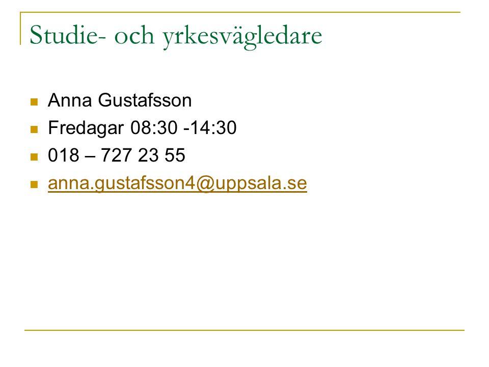 Studie- och yrkesvägledare Anna Gustafsson Fredagar 08:30 -14:30 018 – 727 23 55 anna.gustafsson4@uppsala.se