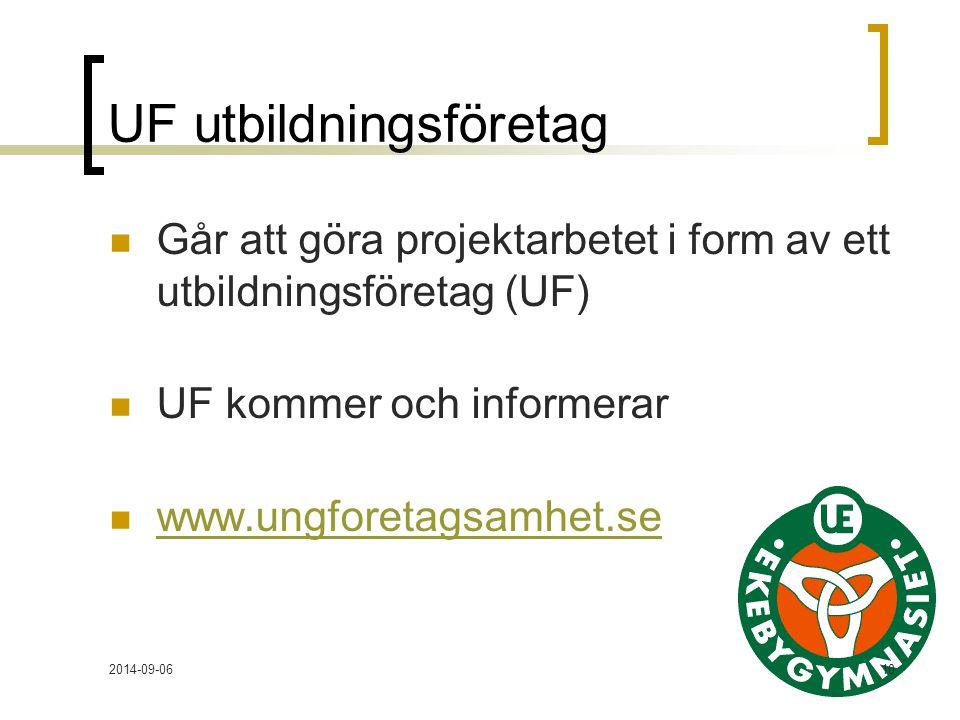 2014-09-0610 UF utbildningsföretag Går att göra projektarbetet i form av ett utbildningsföretag (UF) UF kommer och informerar www.ungforetagsamhet.se