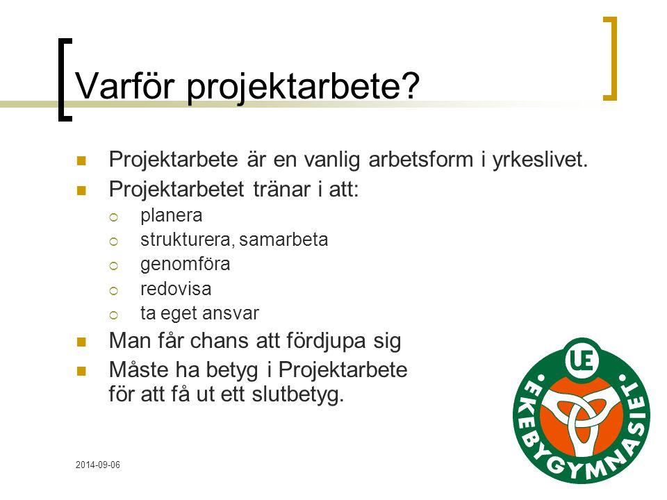 2014-09-064 Varför projektarbete.Projektarbete är en vanlig arbetsform i yrkeslivet.