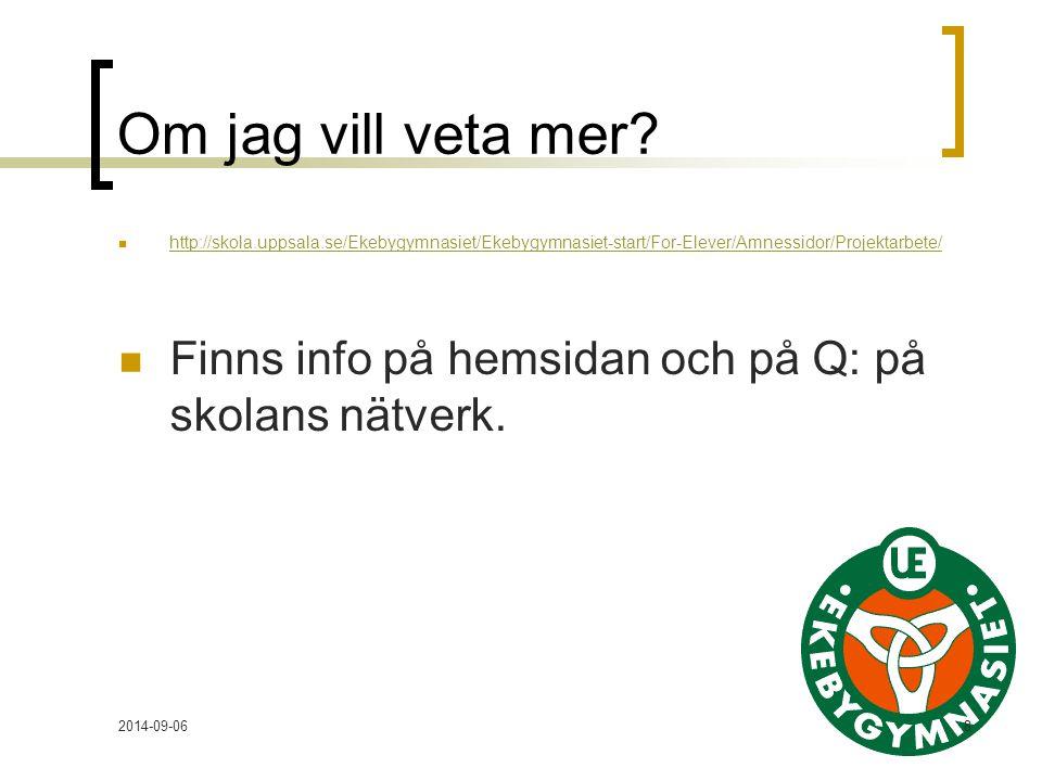 2014-09-068 Om jag vill veta mer? http://skola.uppsala.se/Ekebygymnasiet/Ekebygymnasiet-start/For-Elever/Amnessidor/Projektarbete/ Finns info på hemsi