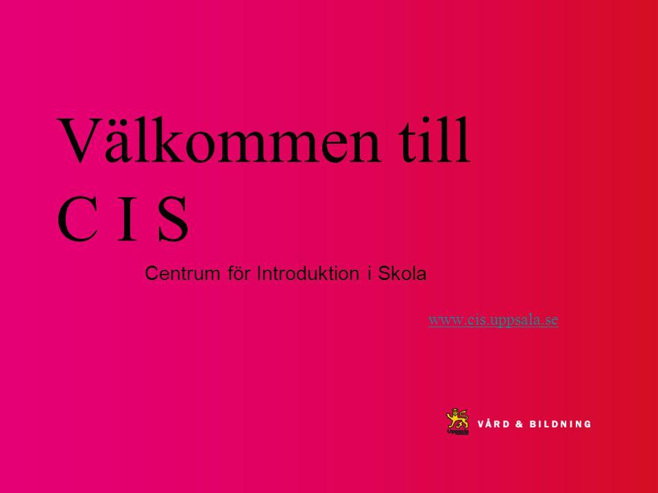 Välkommen till C I S Centrum för Introduktion i Skola www.cis.uppsala.se
