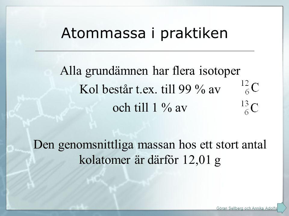 Atommassa i praktiken Alla grundämnen har flera isotoper Kol består t.ex.