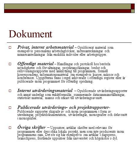 Dokument  Privat, internt arbetsmaterial – Opublicerat material som exempelvis personalens arbetsdagböcker, mötesanteckningar och minnesanteckningar från enskilda individer eller arbetsgrupper.
