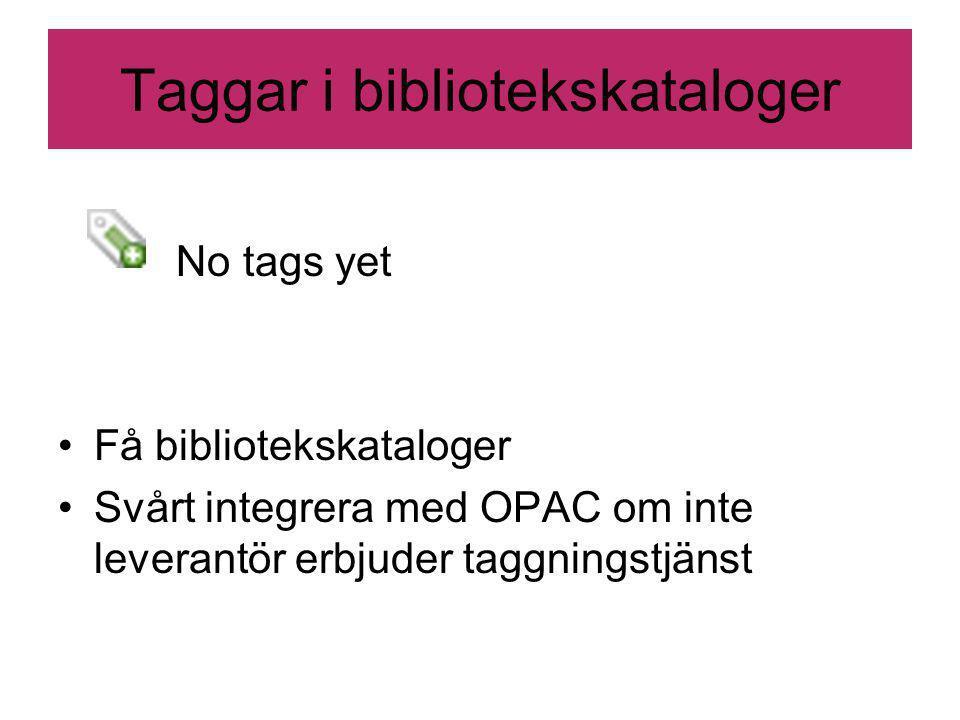 Taggar i bibliotekskataloger No tags yet Få bibliotekskataloger Svårt integrera med OPAC om inte leverantör erbjuder taggningstjänst