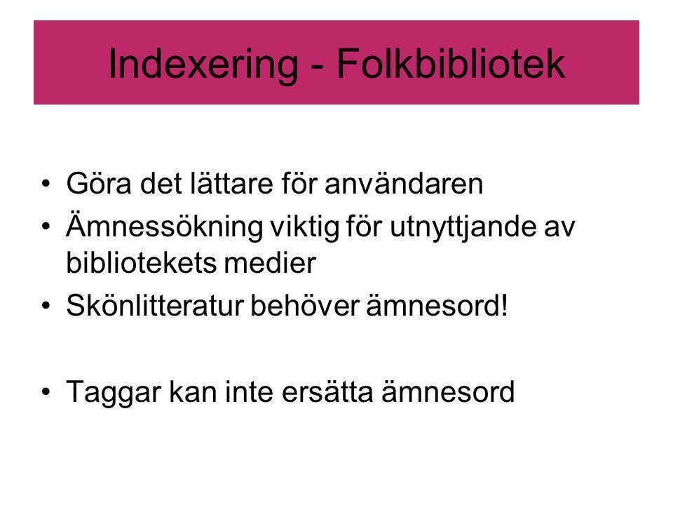 Indexering - Folkbibliotek Göra det lättare för användaren Ämnessökning viktig för utnyttjande av bibliotekets medier Skönlitteratur behöver ämnesord.