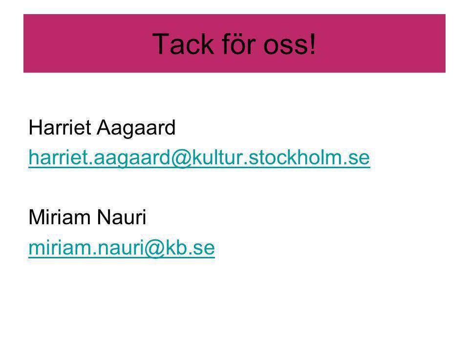 Tack för oss! Harriet Aagaard harriet.aagaard@kultur.stockholm.se Miriam Nauri miriam.nauri@kb.se