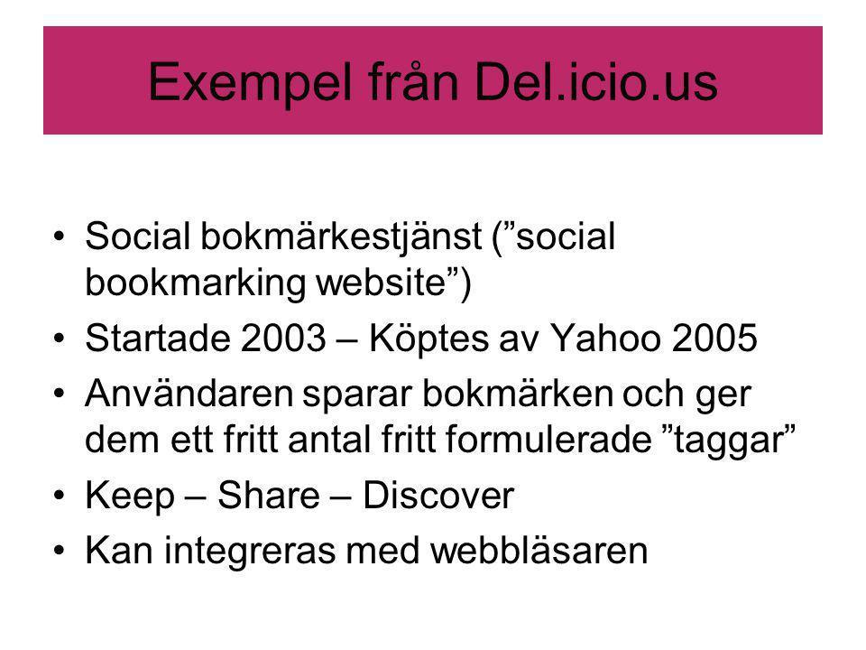 Exempel från Del.icio.us Social bokmärkestjänst ( social bookmarking website ) Startade 2003 – Köptes av Yahoo 2005 Användaren sparar bokmärken och ger dem ett fritt antal fritt formulerade taggar Keep – Share – Discover Kan integreras med webbläsaren