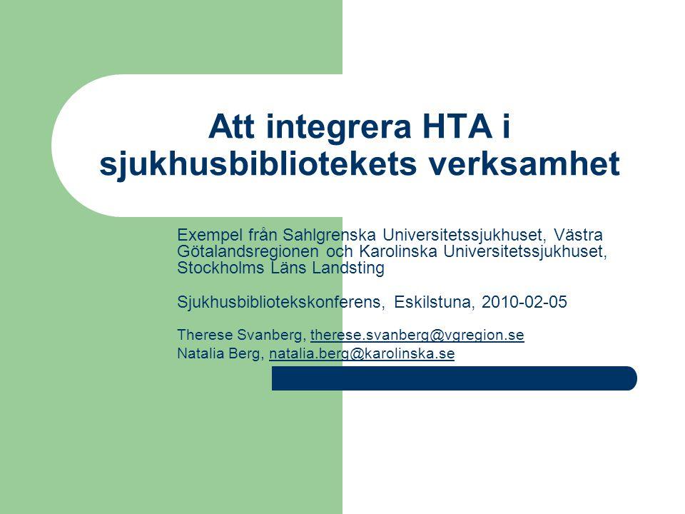Att integrera HTA i sjukhusbibliotekets verksamhet Exempel från Sahlgrenska Universitetssjukhuset, Västra Götalandsregionen och Karolinska Universitet