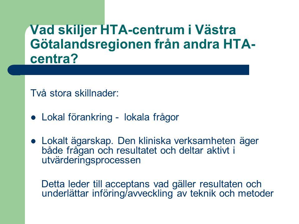 Vad skiljer HTA-centrum i Västra Götalandsregionen från andra HTA- centra? Två stora skillnader: Lokal förankring - lokala frågor Lokalt ägarskap. Den