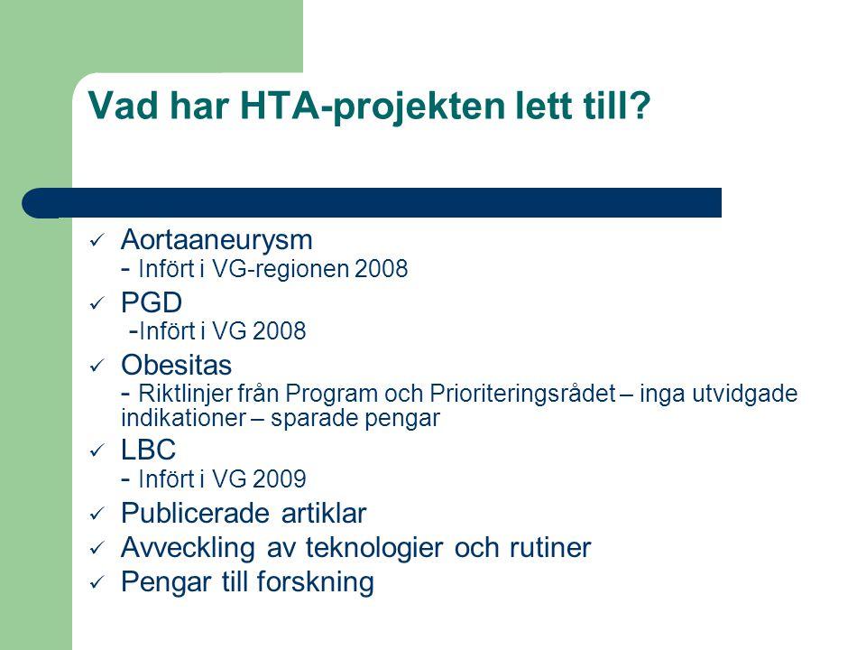 Vad har HTA-projekten lett till? Aortaaneurysm - Infört i VG-regionen 2008 PGD - Infört i VG 2008 Obesitas - Riktlinjer från Program och Prioriterings
