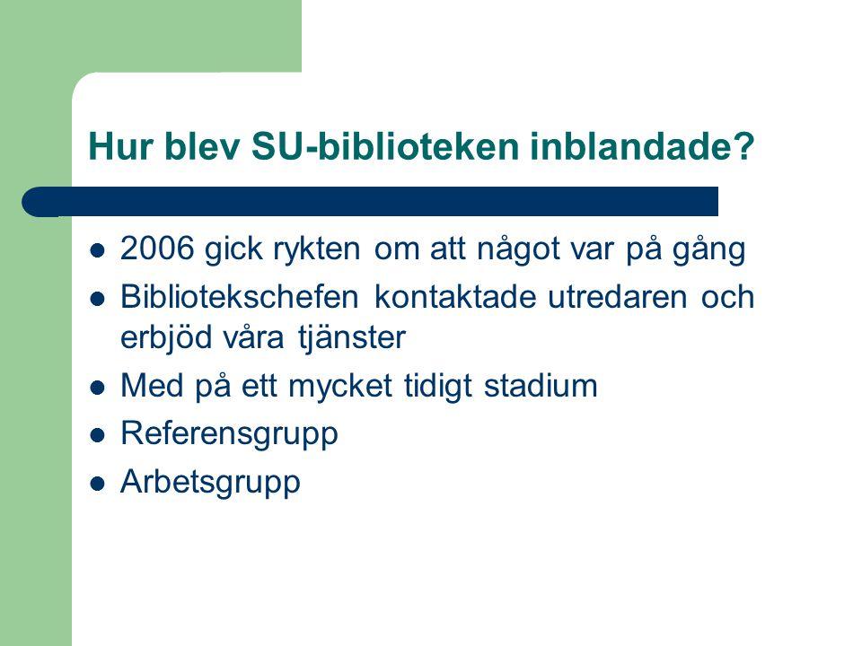 Hur blev SU-biblioteken inblandade? 2006 gick rykten om att något var på gång Bibliotekschefen kontaktade utredaren och erbjöd våra tjänster Med på et
