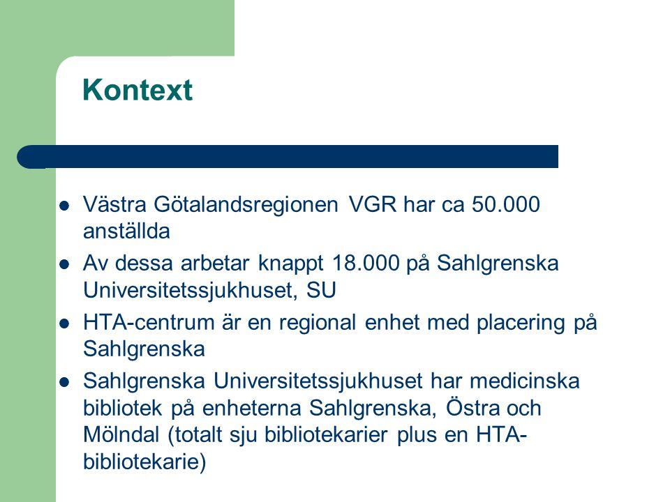 Kontext Västra Götalandsregionen VGR har ca 50.000 anställda Av dessa arbetar knappt 18.000 på Sahlgrenska Universitetssjukhuset, SU HTA-centrum är en