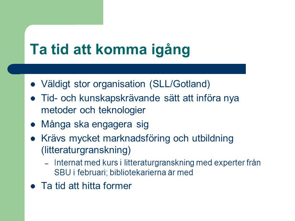 Ta tid att komma igång Väldigt stor organisation (SLL/Gotland) Tid- och kunskapskrävande sätt att införa nya metoder och teknologier Många ska engager